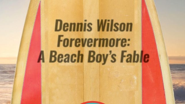 Dennis Wilson Forevermore: A Beach Boys Fable